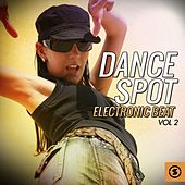 Dance Spot Electronic Beat, Vol. 2 by Various Artists