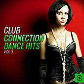 Play & Download Club Connection Dance Hits, Vol. 3 by Various Artists | Napster