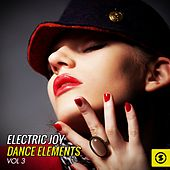 Play & Download Electric Joy Dance Elements, Vol. 3 by Various Artists | Napster