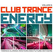 Club Trance Energy, Vol. 6 (Trance Classic Masters and Future Anthems) by Various Artists
