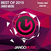 Jango Music - Best of 2015 (Mixed & Compiled by the Peverell Bros) by Various Artists