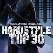 Play & Download Hardstyle Top 30 (Xplosive Jumpstyle & Hardstyle Killer) by Various Artists | Napster