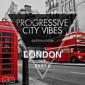 Progressive City Vibes - Destination London, Pt. 2 by Various Artists