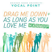 Play & Download Drag Me Down / As Long as You Love Me (Mashup) - Single by BYU Vocal Point | Napster