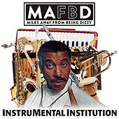 MAFD - Instrumental Institution (Miles Away from Being Dizzy) by Various Artists