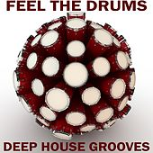 Play & Download Feel The Drums, Deep House Grooves by Various Artists | Napster