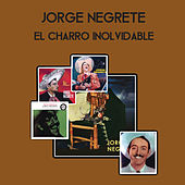 Play & Download El Charro Inolvidable by Jorge Negrete | Napster