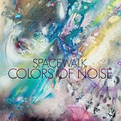 Play & Download Colors of Noise by Spacewalk | Napster