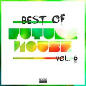 Play & Download Best of Future House, Vol. 6 by Various Artists | Napster