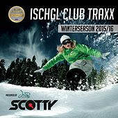 Play & Download Ischgl Club Traxx (Winterseason 2015/16) by Various Artists | Napster