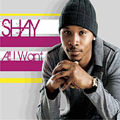 Play & Download All I Want by Shay | Napster