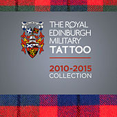 Play & Download The Royal Edinburgh Military Tattoo 2010 - 2015 Collection by Various Artists | Napster