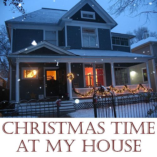 Christmas Time At My House by Steve Weeks