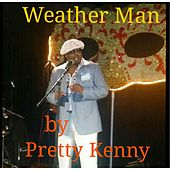 Weather Man by Pretty Kenny