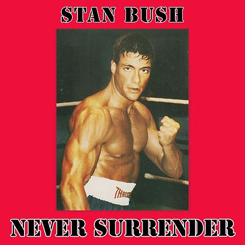 Play & Download Never Surrender (From Kickboxer) by Stan Bush | Napster