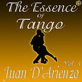 Play & Download The Essence of Tango: Juan D'Arienzo Vol. 3 by Juan D'Arienzo | Napster