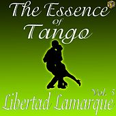 Play & Download The Essence of Tango: Libertad Lamarque, Vol. 5 by Libertad Lamarque | Napster