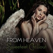 Play & Download From Heaven: Sweetest Chillout by Various Artists | Napster