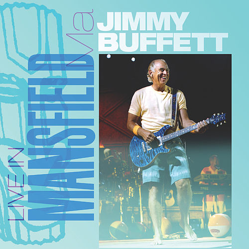 Play & Download Live In Mansfield, MA: 08.30.2003 by Jimmy Buffett | Napster