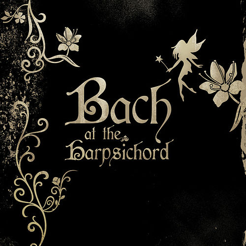 Play & Download Bach at the Harpsichord by Various Artists | Napster