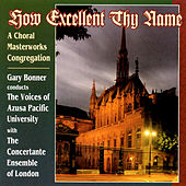 Play & Download How Excellent Thy Name: A Choral Masterworks Congregation by The Concertante Ensemble of London The Voices of Azusa Pacific University | Napster