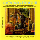 Adoration III: A Choral Masterworks of Vaughan Williams, Franck, Handel, Berlioz, Mendelssohn, Haydn, Schubert, Verdi, Gounod & Bach by The Concertante Ensemble of London The Voices of Azusa Pacific University