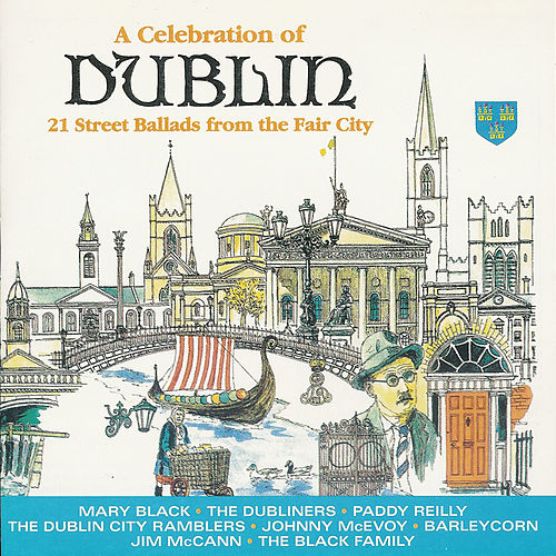 Play & Download A Celebration Of Dublin - 21 Street Ballads From The Fair City by Various Artists | Napster