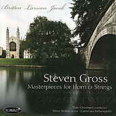 Masterpieces For Horn & Strings - Britten, Larsson & Jacob by Steven Gross