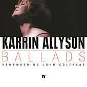 Play & Download Ballads - Remembering John Coltrane by Karrin Allyson | Napster