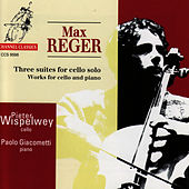 Reger: Three Suites for Cello Solo and Works for Cello and Piano by Pieter Wispelwey