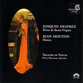 Josquin Desprez: Missa de Beata Virgine. Jean Mouton: Motets by Paul Hillier