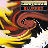 Blurred by Piano Man
