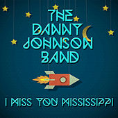 I Miss You Mississippi by The Danny Johnson Band