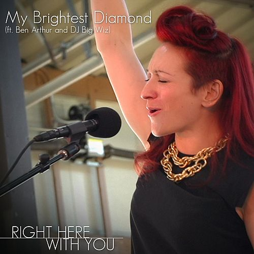 Play & Download Right Here With You (feat. Ben Arthur & DJ Big Wiz) by My Brightest Diamond | Napster