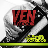 Play & Download Club Corridos Presenta: Ven a Platicar, Aveces, Tus Desprecios, Arbolito y Mas by Various Artists | Napster
