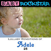 Play & Download Lullaby Renditions of Adele - 25 by Baby Rockstar | Napster