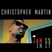 Play & Download Jah Is in It by Christopher Martin | Napster