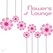 Play & Download Flowers of Lounge by Various Artists | Napster
