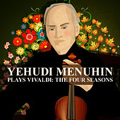 Play & Download Yehudi Menuhin - Antonio Vivaldi: The Four Seasons (Le Quattro Stagioni) by Yehudi Menuhin | Napster