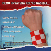 Play & Download Idemo Hrvatska Kol'ko Nas Ima by Various Artists | Napster