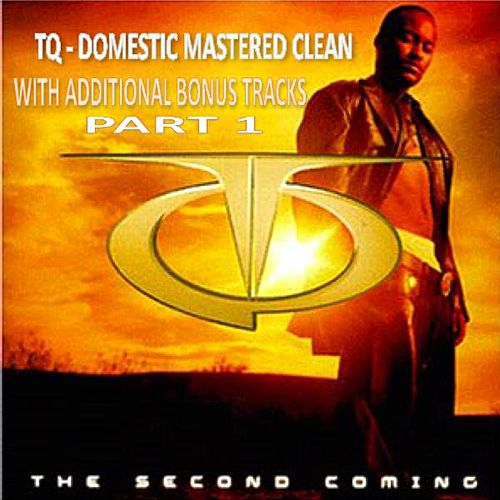 Play & Download Tq The Second Coming Domestic Clean With Bonus Tracks Part 1 by TQ | Napster