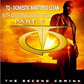 Play & Download Tq The Second Coming Domestic Clean With Bonus Tracks Part 2 by TQ | Napster