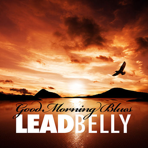 Play & Download Good Morning Blues by Leadbelly | Napster