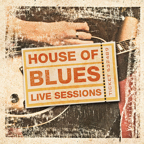 Play & Download House of Blues - Live Sessions by Various Artists | Napster