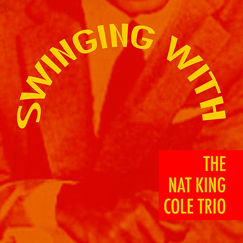 Play & Download Swinging With The Nat King Cole Trio by Nat King Cole | Napster