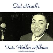 Play & Download Ted Heath's Fats Waller Album (Analog Source Remaster 2015) by Ted Heath | Napster