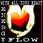 Play & Download With All Your Heart by Energy Flow | Napster