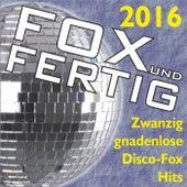 Play & Download Fox und fertig 2016 - Zwanzig gnadenlose Discofox-Hits! by Various Artists | Napster