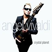 Play & Download Crystal Planet (feat. Dan Sugarman) by Angel Vivaldi | Napster