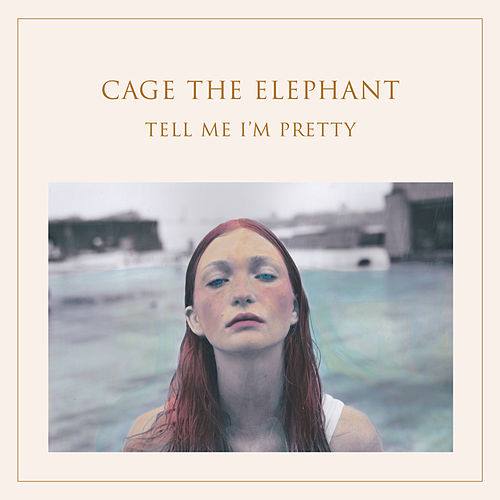 Tell Me I'm Pretty von Cage The Elephant